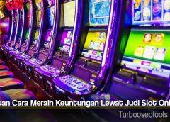 Panduan Cara Meraih Keuntungan Lewat Judi Slot Online