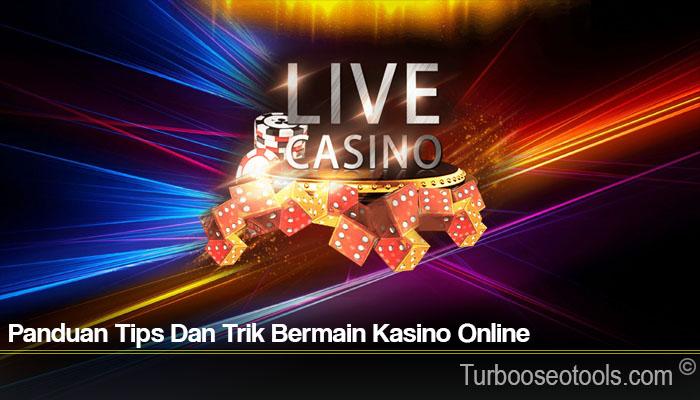 Panduan Tips Dan Trik Bermain Kasino Online