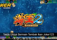 Taktik Untuk Bermain Tembak Ikan Joker123