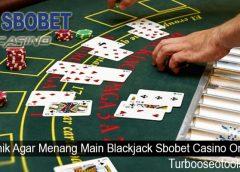 Teknik Agar Menang Main Blackjack Sbobet Casino Online