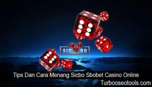Tips Dan Cara Menang Sicbo Sbobet Casino Online