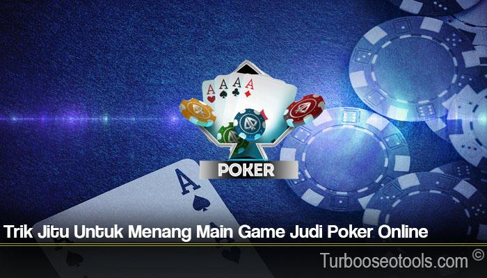 Trik Jitu Untuk Menang Main Game Judi Poker Online