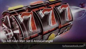 Tips Anti Kalah Main Slot di ArenaGaming88