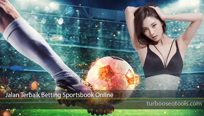 Jalan Terbaik Betting Sportsbook Online