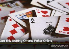 Panduan Trik Bluffing Omaha Poker Online