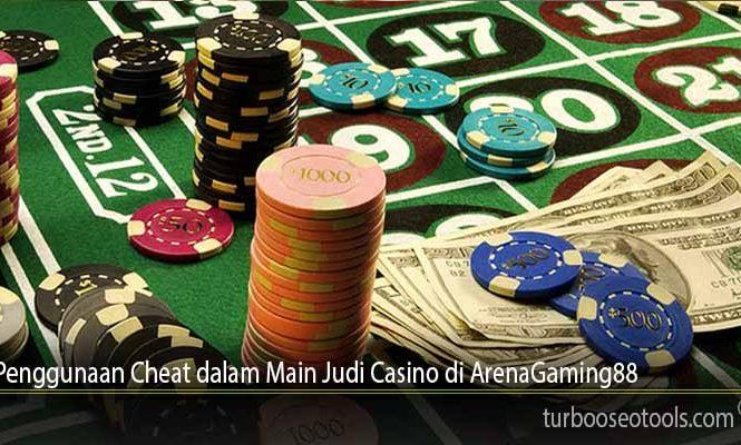 Penggunaan Cheat dalam Main Judi Casino di ArenaGaming88